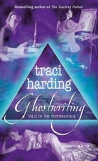 Ghostwriting: Tales of the Supernatural by Traci Harding