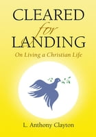 Cleared for Landing: On Living a Christian Life