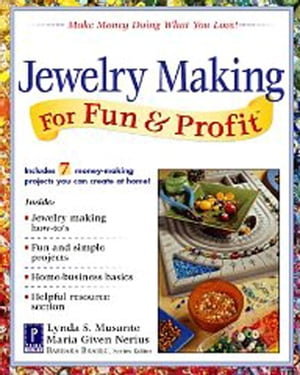 Jewelry Making for Fun & Profit: Make Money Doing What You Love! by Lynda Musante