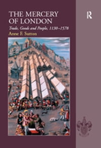 The Mercery of London: Trade, Goods and People, 1130–1578