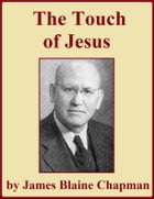 The Touch of Jesus by James Blaine Chapman