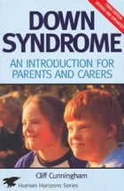 Down Syndrome: An Introduction for Parents and Carers by Cliff Cunningham