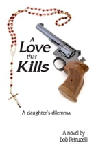 A Love that Kills: A daughter's dilemma by Bob Petrucelli