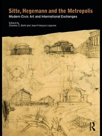Sitte, Hegemann and the Metropolis: Modern Civic Art and International Exchanges