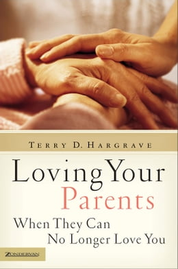 Book Loving Your Parents When They Can No Longer Love You by Terry Hargrave