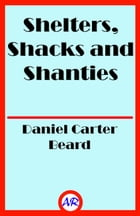 Shelters, Shacks and Shanties (Illustrated)
