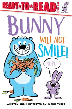 Bunny Will Not Smile!: Ready-to-Read Level 1 by Jason Tharp