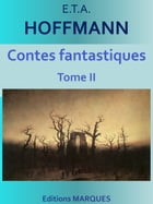 Contes fantastiques: Tome II by E.T.A. HOFFMANN
