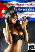 The Gentleman's Guide to Havana, Cuba by Patrick Jones
