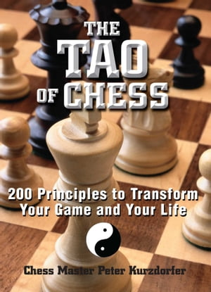 The Tao Of Chess 200 Principles to Transform Your Game and Your Life