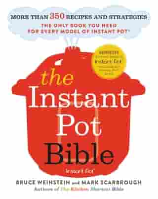 The Instant Pot Bible: More than 350 Recipes and Strategies: The Only Book You Need for Every Model of Instant Pot by Bruce Weinstein