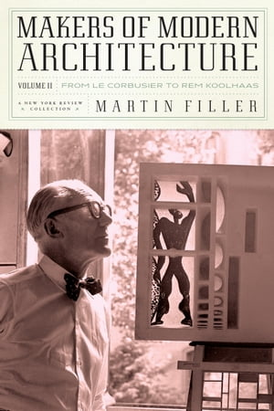 Makers of Modern Architecture,  Volume II From Le Corbusier to Rem Koolhaas