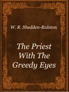 The Priest With The Greedy Eyes by W. R. Shedden-Ralston