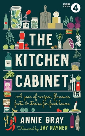 The Kitchen Cabinet: A Year of Recipes, Flavours, Facts & Stories for Food Lovers de Annie Gray