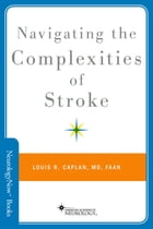 Navigating the Complexities of Stroke by Louis R. Caplan