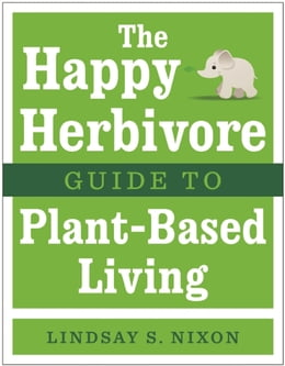 Book The Happy Herbivore Guide to Plant-Based Living by Lindsay S. Nixon