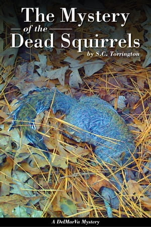 The Mystery of the Dead Squirrels by S.C. Torrington