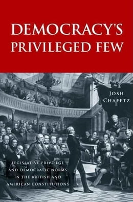Book Democracy's Privileged Few: Legislative Privilege and Democratic Norms in the British and American… by Chafetz, Josh