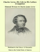 Charles Lever, His Life in His Letters (Complete) by Edmund Downey