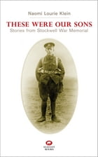 These Were Our Sons: Stories from Stockwell War Memorial by Naomi Lourie Klein