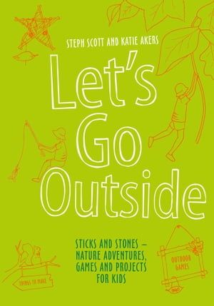 Let's Go Outside Sticks and Stones - Nature Adventures,  Games and Projects for Kids