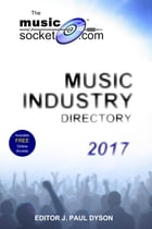 The MusicSocket.com Music Industry Directory 2017 by J. Paul Dyson