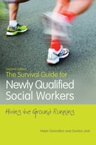 The Survival Guide for Newly Qualified Social Workers, Second Edition: Hitting the Ground Running