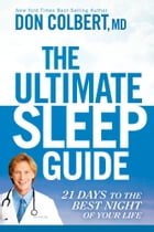 The Ultimate Sleep Guide: 21 Days to the Best Night of Your Life by Don Colbert, MD, MD