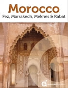 Morocco Revealed: Fez, Marrakech, Meknes and Rabat by Approach Guides