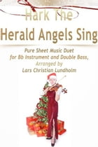 Hark The Herald Angels Sing Pure Sheet Music Duet for Bb Instrument and Double Bass, Arranged by Lars Christian Lundholm by Pure Sheet Music