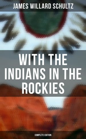 With the Indians in the Rockies (Complete Edition): Life & Adventures of Trapper and Trader Thomas Fox