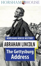 The Gettysburg Address: Full English Text by Abraham Lincoln