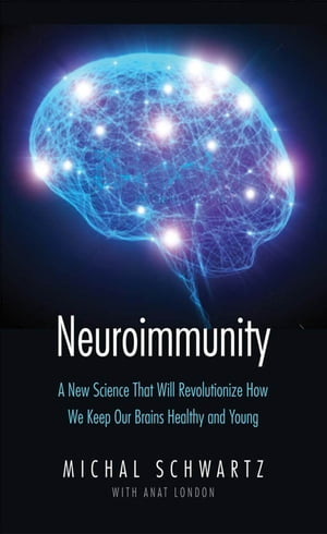 Neuroimmunity A New Science That Will Revolutionize How We Keep Our Brains Healthy and Young