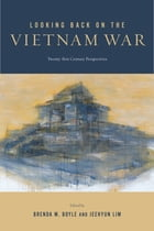 Looking Back on the Vietnam War: Twenty-first-Century Perspectives by Brenda M. Boyle