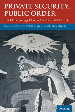 Private Security,  Public Order The Outsourcing of Public Services and Its Limits