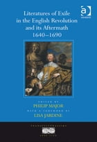 Literatures of Exile in the English Revolution and its Aftermath, 1640-1690