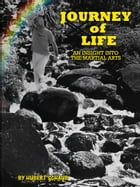 Journey of Life: An Insight Into the Martial Arts by Hubert Schaub