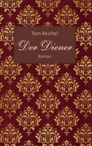 Der Diener: Roman. by Tom Reichel