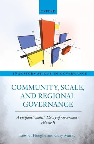 Community,  Scale,  and Regional Governance A Postfunctionalist Theory of Governance,  Volume II