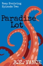 Keep Evolving - Episode 2: Paradise Lot, #7 by R.E. Vance