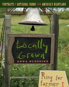 Locally Grown: Portraits of Artisanal Farms from America's Heartland