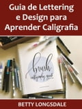 Guia de Lettering e Design para Aprender Caligrafia - Hiddenstuff Entertainment