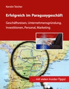 Erfolgreich im Paraguaygeschäft: Geschäftsreisen, Unternehmensgründung, Investitionen, Personal, Marketing by Kerstin Teicher