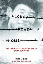 Long Road Home: Testimony of a North Korean Camp Survivor by Suk-Young Kim