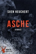 Asche: Stories by Sven Heuchert