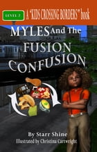 Myles and the Fusion Confusion by Starr Shine