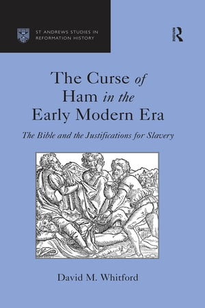 The Curse of Ham in the Early Modern Era: The Bible and the Justifications for Slavery