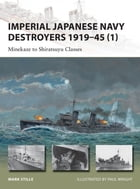 Imperial Japanese Navy Destroyers 1919–45 (1): Minekaze to Shiratsuyu Classes by Mark Stille