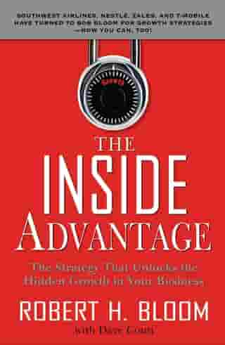The Inside Advantage : The Strategy that Unlocks the Hidden Growth in Your Business: The Strategy that Unlocks the Hidden Growth in Your Business: The Strategy that Unlocks the Hidden Growth in Your Business