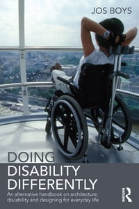 Doing Disability Differently: An alternative handbook on architecture, dis/ability and designing…
